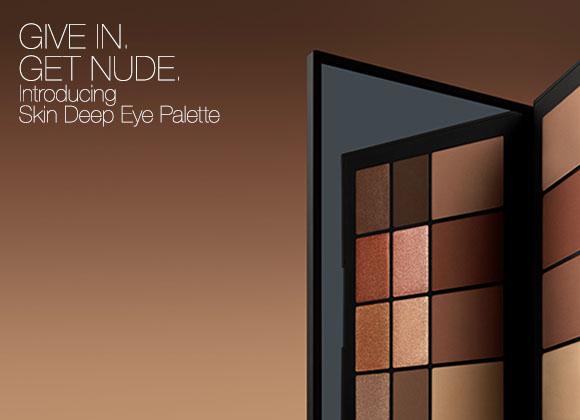 GIVE IN. GET NUDE. Introducing Skin Deep Eye Palette.